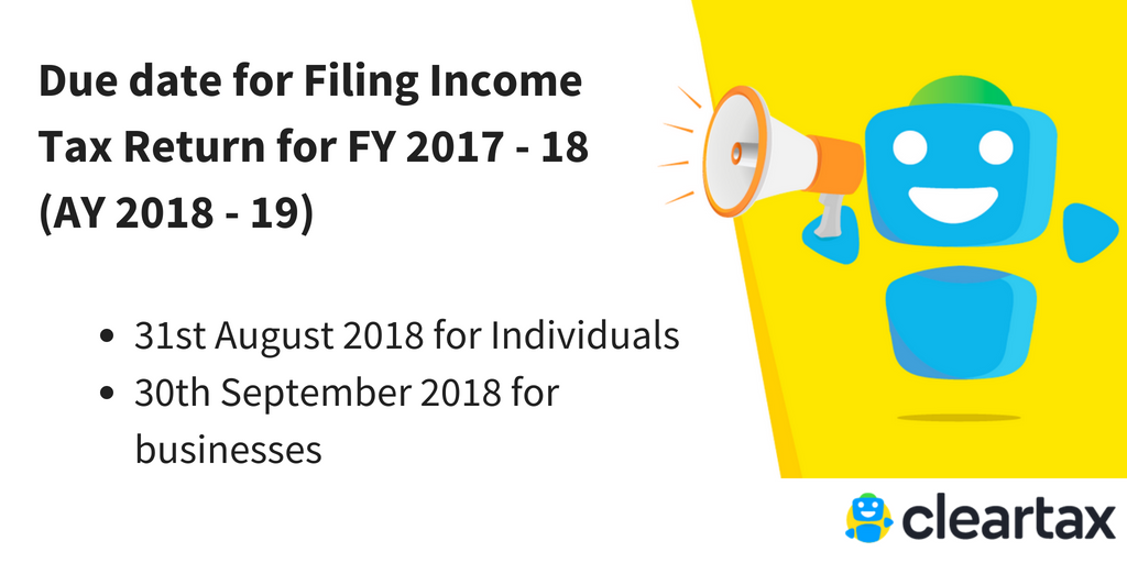 Due date for Filing Income Tax Return for FY 2017 - 18 (AY 2018 - 19)