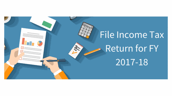 File Income Tax Return for FY 2017-18