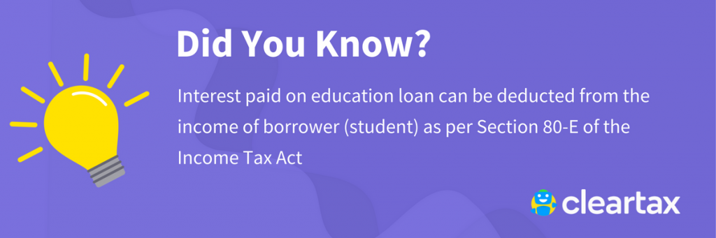Interest paid on education loan can be deducted from the income of borrower (student) as per Section 80-E of the Income Tax Act