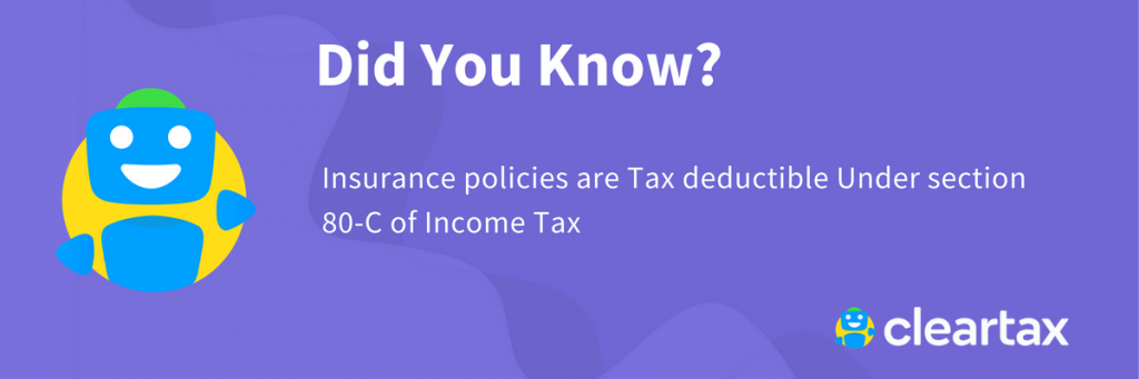 Insurance policies are Tax deductible Under section 80-C of Income Tax