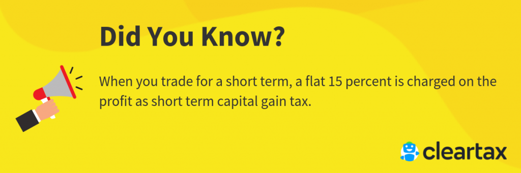 When you trade for a short term, a flat 15 percent is charged on the profit as short term capital gain tax.